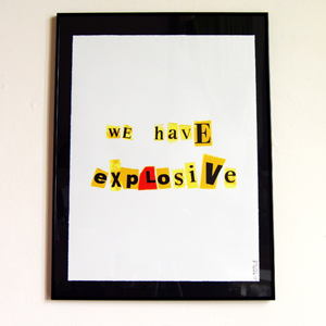 We Have Explosive (Silk Screen Print)